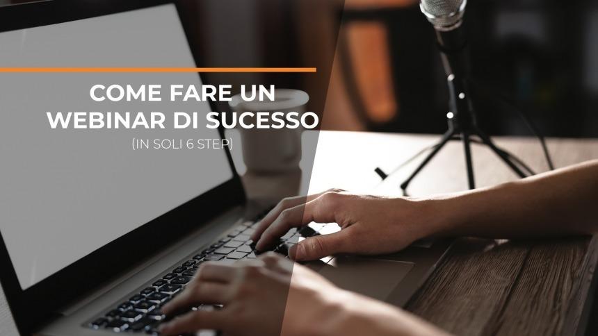 Come fare un webinar di successo (in soli 6 step)