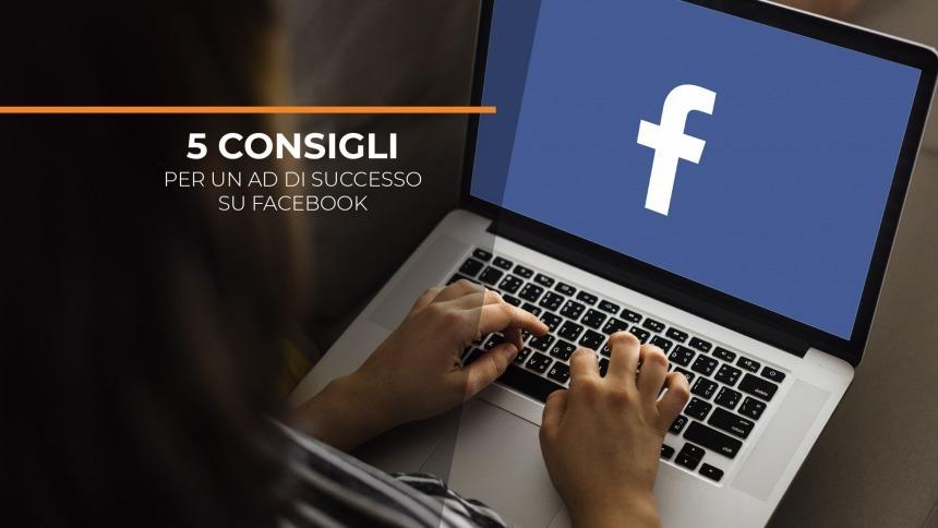 5 consigli per una Ad di successo su Facebook