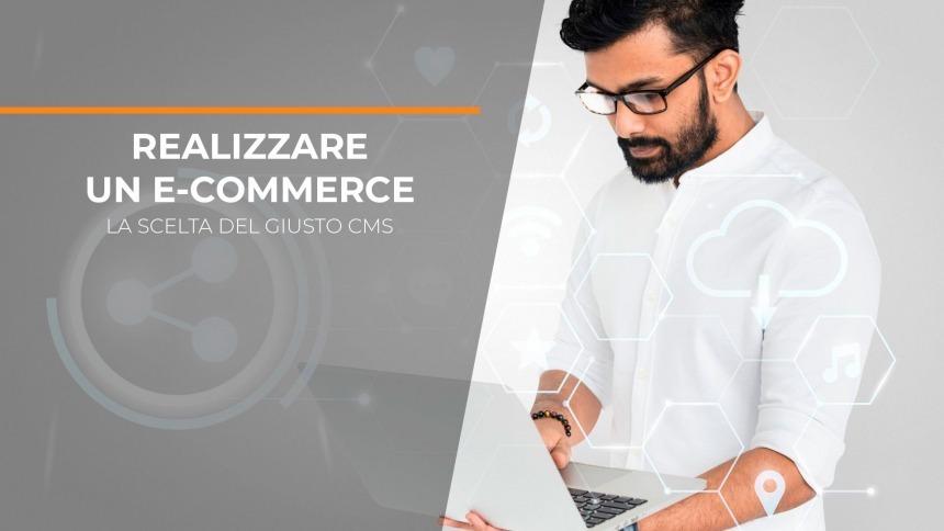 Realizzare un e-commerce: la scelta del CMS giusto per il tuo e-commerce