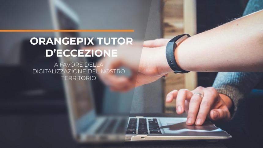 OrangePix tutor d'eccezione a favore della digitalizzazione del nostro territorio