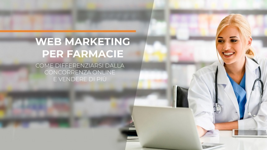 Web marketing per farmacie: mini-guida sulle strategie di web marketing per differenziarti dalla concorrenza e vendere di più online (e non solo).