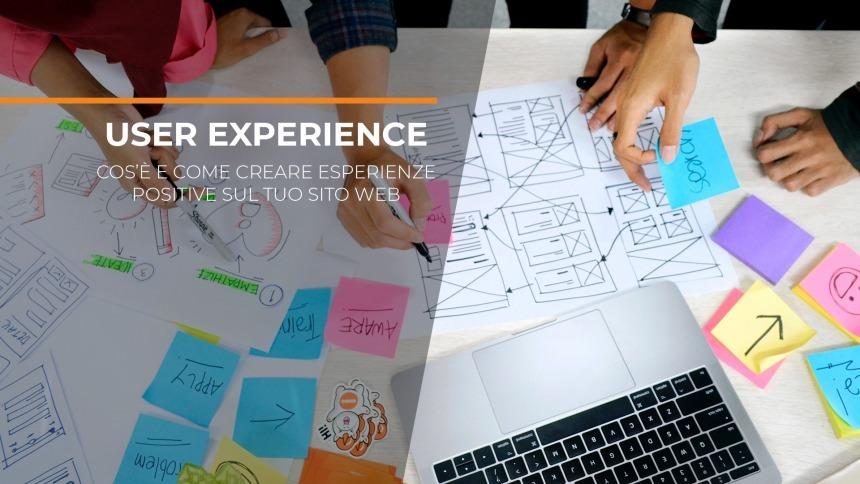 User Experience: cos'è e come creare un'esperienza positiva sul tuo sito web