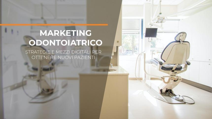Marketing odontoiatrico: strategie e mezzi digitali per ottenere nuovi pazienti